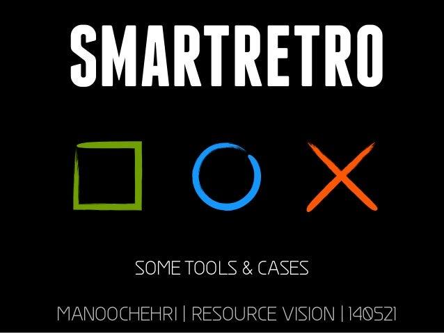 SMARTRETRO SOME TOOLS & CASES MANOOCHEHRI | RESOURCE VISION | 140521