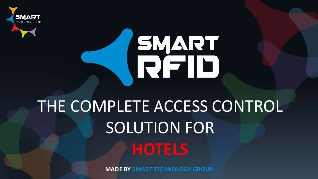 MADE BY SMART TECHNOLOGY GROUP THE COMPLETE ACCESS CONTROL SOLUTION FOR HOTELS
