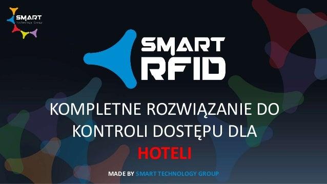 MADE BY SMART TECHNOLOGY GROUP KOMPLETNE ROZWIĄZANIE DO KONTROLI DOSTĘPU DLA HOTELI