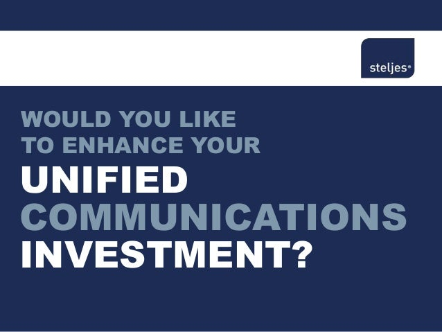 WOULD YOU LIKE TO ENHANCE YOUR UNIFIED COMMUNICATIONS INVESTMENT?