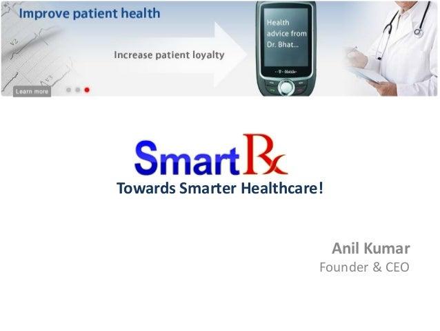 Towards Smarter Healthcare! Anil Kumar Founder & CEO