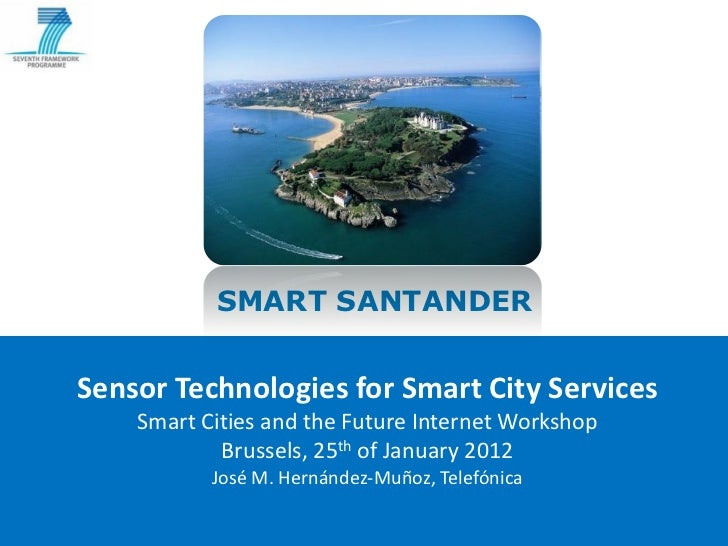 SMART SANTANDER             Sensor Technologies for Smart City Services                             Smart Cities and the F...