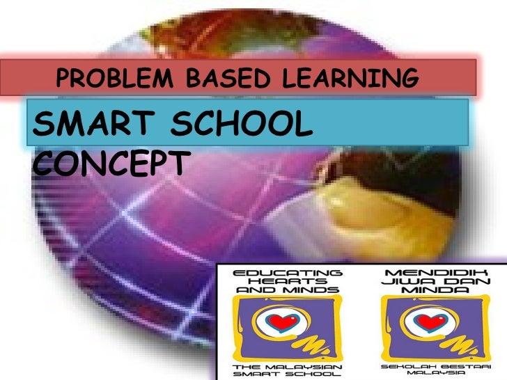 PROBLEM BASED LEARNING SMART SCHOOL CONCEPT
