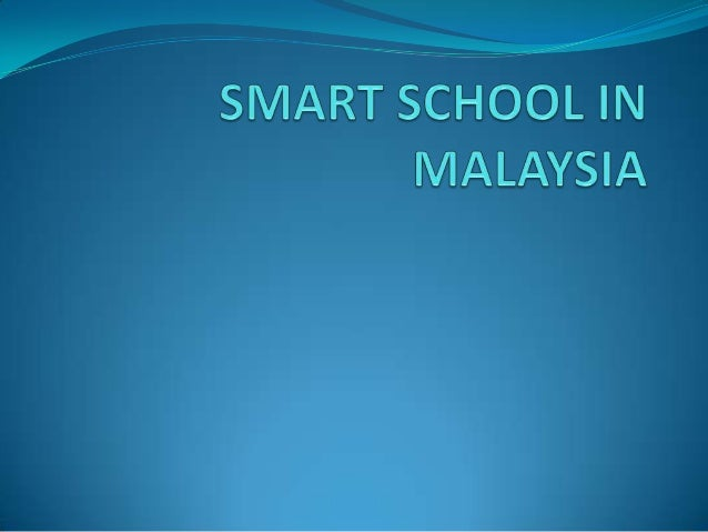 DEFINITION Definition of the Malaysian Smart School: The Malaysian Smart School        is a learning institution that ha...