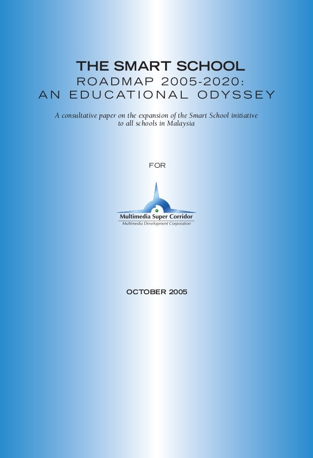 THE SMART SCHOOL ROADMAP 2005-2020: A N E D U C AT I O N A L O DY S S E Y FOR OCTOBER 2005 A consultative paper on the exp...