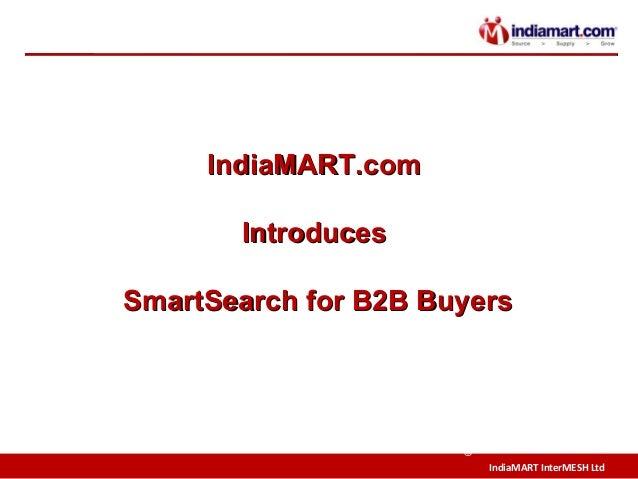 IndiaMART InterMESH Ltd © IndiaMART.comIndiaMART.com IntroducesIntroduces SmartSearch for B2B BuyersSmartSearch for B2B Bu...