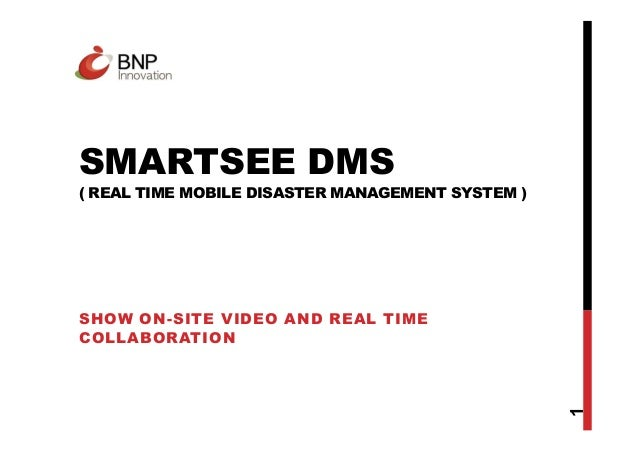 SMARTSEE DMS ( REAL TIME MOBILE DISASTER MANAGEMENT SYSTEM ) 1 SHOW ON-SITE VIDEO AND REAL TIME COLLABORATION