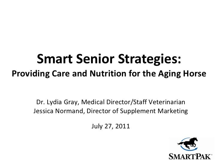 Smart Senior Strategies: Providing Care and Nutrition for the Aging Horse Dr. Lydia Gray, Medical Director/Staff Veterinar...