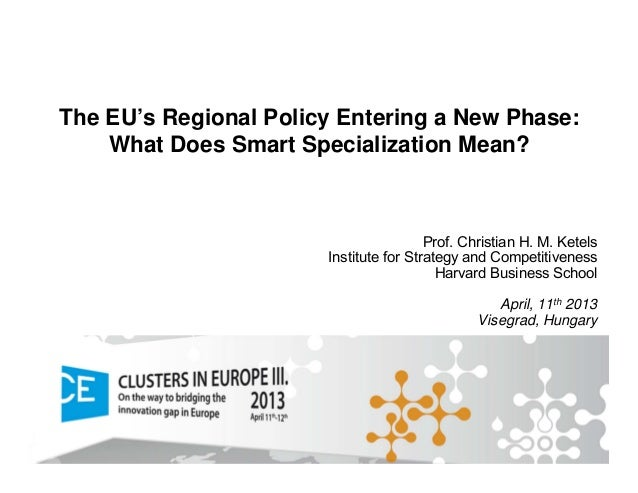 The EU's Regional Policy Entering a New Phase:What Does Smart Specialization Mean?Prof. Christian H. M. KetelsInstitute fo...