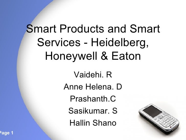 Smart Products and Smart Services - Heidelberg, Honeywell & Eaton Vaidehi. R Anne Helena. D Prashanth.C Sasikumar. S Halli...