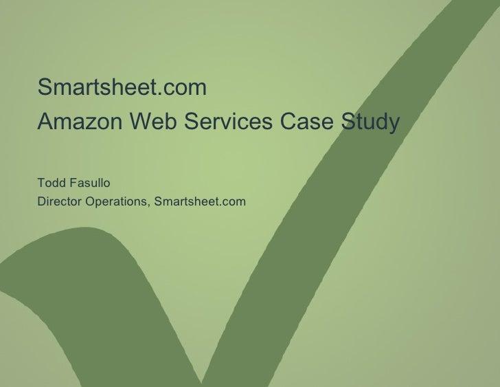 Smartsheet.com  Amazon Web Services Case Study Todd Fasullo Director Operations, Smartsheet.com