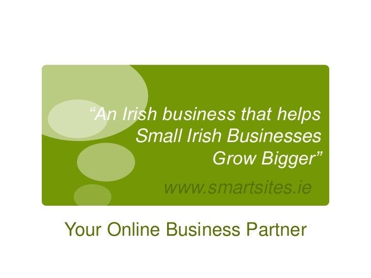 """An Irish business that helps        Small Irish Businesses                  Grow Bigger""           www.smartsites.ieYour ..."