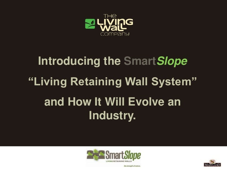 "Introducing the SmartSlope""Living Retaining Wall System""  and How It Will Evolve an         Industry."
