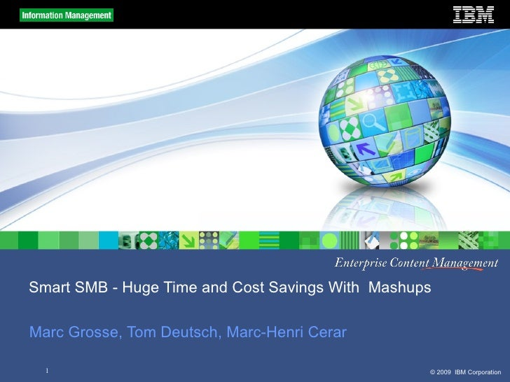 Smart SMB - Huge Time and Cost Savings With  Mashups Marc Grosse, Tom Deutsch, Marc-Henri Cerar
