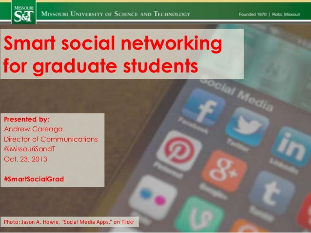 Smart social networking for graduate students Presented by: Andrew Careaga Director of Communications @MissouriSandT Oct. ...