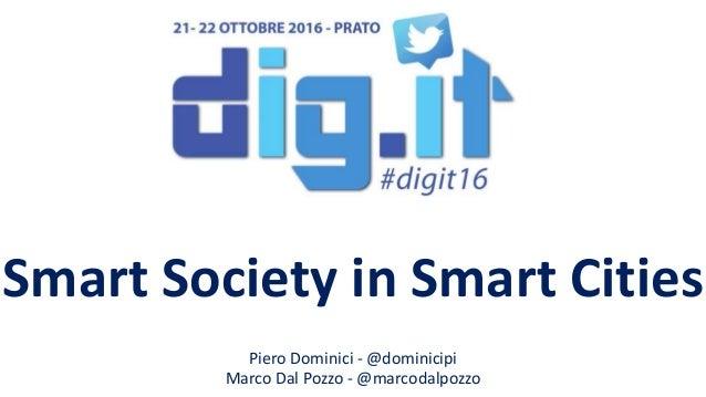 Smart Society in Smart Cities Piero Dominici - @dominicipi Marco Dal Pozzo - @marcodalpozzo