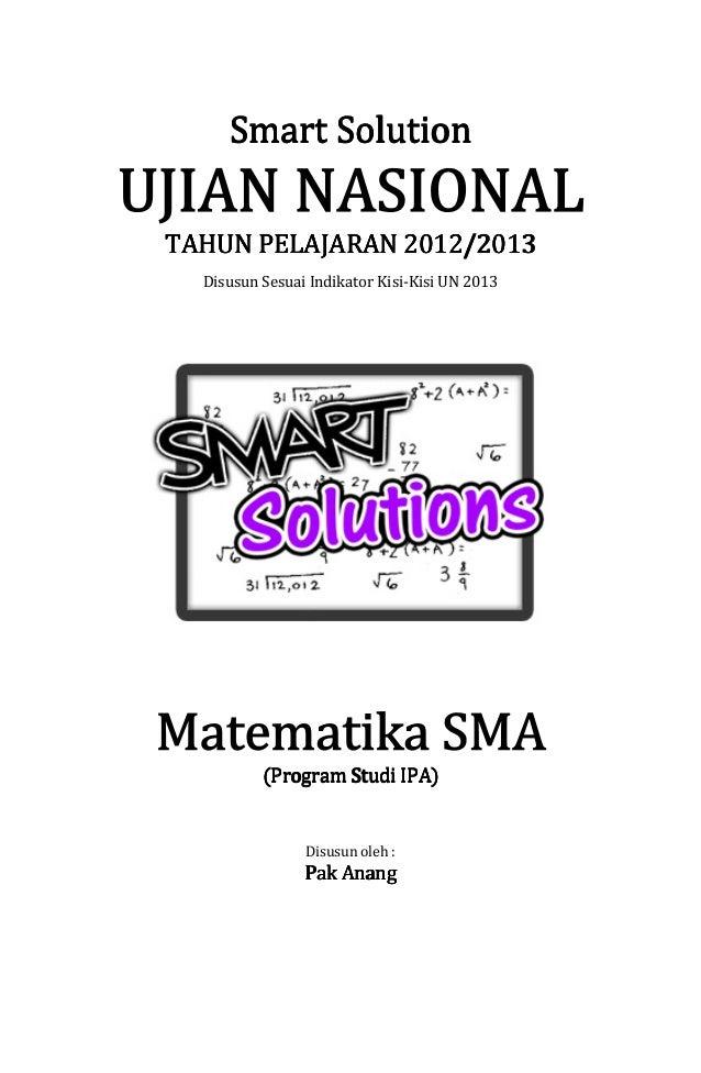 Smart Solution 2012/2013 TAHUN PELAJARAN 2012/2013 Disusun Sesuai Indikator Kisi-Kisi UN 2013  IPA) (Program Studi IPA)  D...