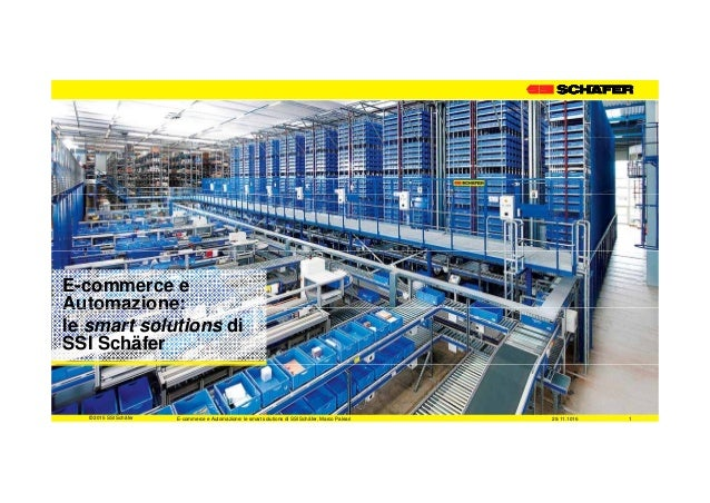 E-commerce e Automazione:Automazione: le smart solutions di SSI Schäfer 1© 2015 SSI Schäfer 29.11.1016E-commerce e Automaz...