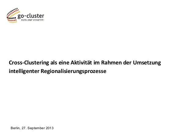 Cross-Clustering als eine Aktivität im Rahmen der Umsetzung intelligenter Regionalisierungsprozesse Berlin, 27. September ...