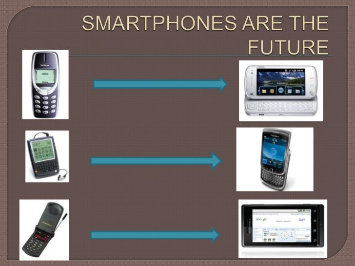 SMARTPHONES ARE THE FUTURE<br />