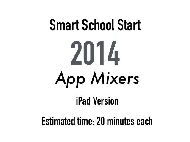 Smart School Start 2014 iPad Version App Mixers Estimated time: 20 minutes each