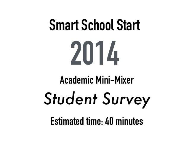 Smart School Start 2014 Academic Mini-Mixer Student Survey Estimated time: 40 minutes
