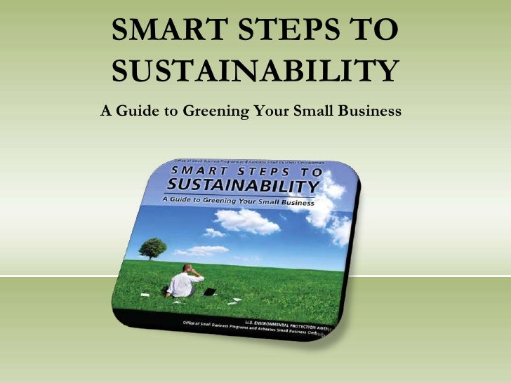 SMART STEPS TO SUSTAINABILITY<br />A Guide to Greening Your Small Business<br />