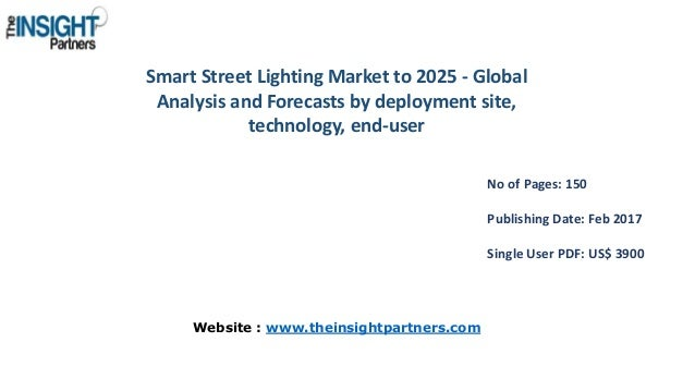 Smart Street Lighting Market to 2025 - Global Analysis and Forecasts by deployment site, technology, end-user No of Pages:...