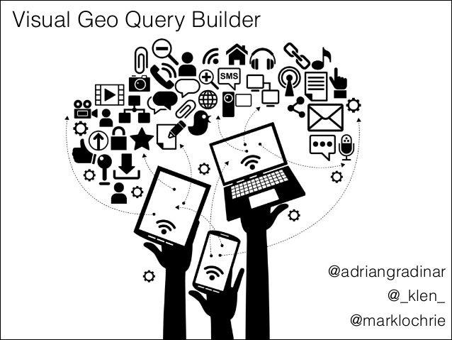 Visual Geo Query Builder  @adriangradinar @_klen_ @marklochrie
