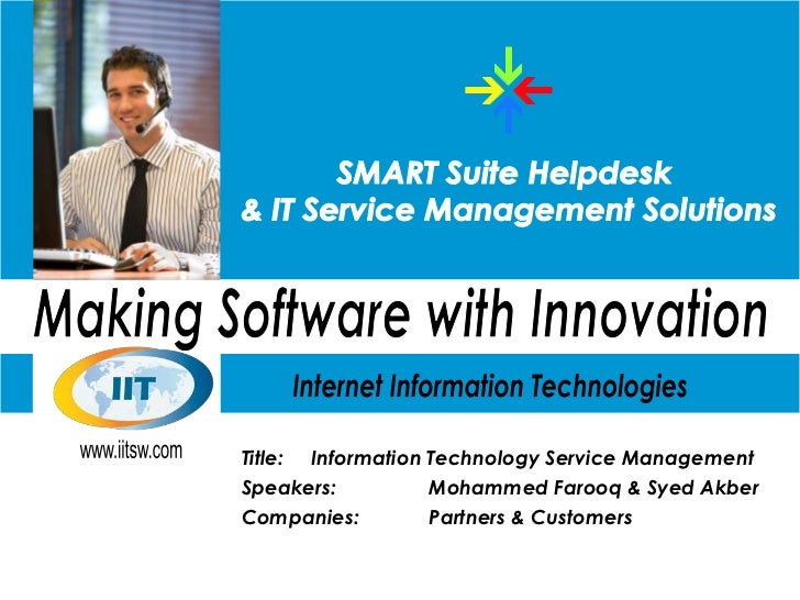 Title:   Information Technology Service ManagementSpeakers:          Mohammed Farooq & Syed AkberCompanies:         Partne...