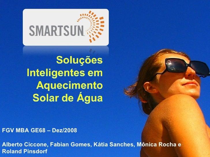 FGV MBA GE68 – Dez/2008 Alberto Ciccone, Fabian Gomes, Kátia Sanches, Mônica Rocha e  Roland Pinsdorf