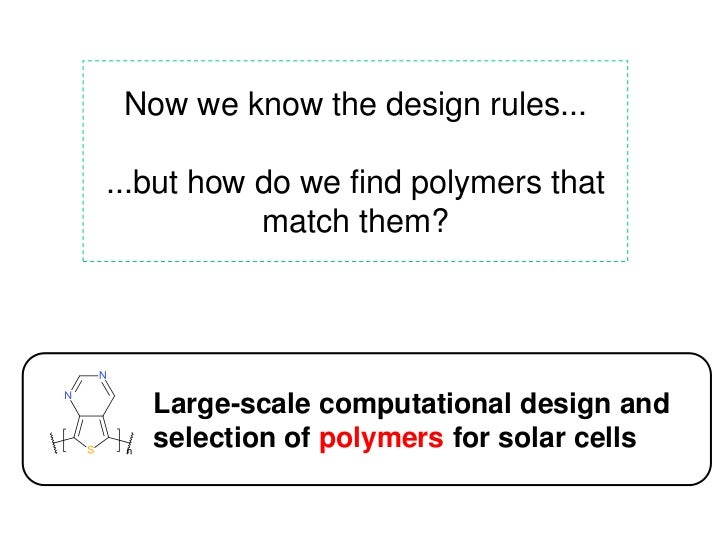 Now we know the design rules......but how do we find polymers that           match them?   Large-scale computational desig...