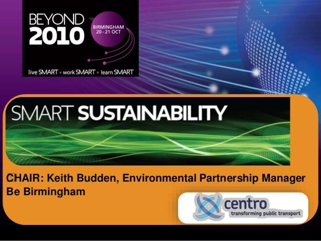 CHAIR: Keith Budden, Environmental Partnership Manager Be Birmingham