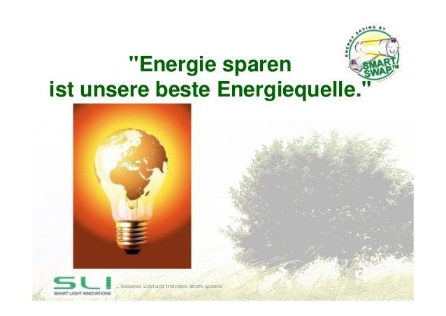 """""""Energie sparenist unsere beste Energiequelle.""""      … besseresLichtundtrotzdemStromsparen!"""