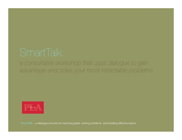 SmartTalka consultative workshop that uses dialogue to gainadvantage and solve your most intractable problemsSmartTalk – a...