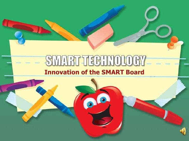 SMART TECHNOLOGY<br />Innovation of the SMART Board<br />