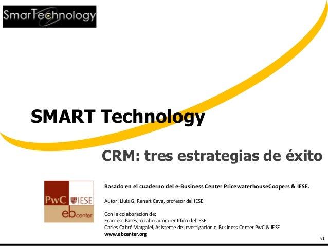 SMART Technology CRM: tres estrategias de éxito v1 Basado en el cuaderno del e-Business Center PricewaterhouseCoopers & IE...