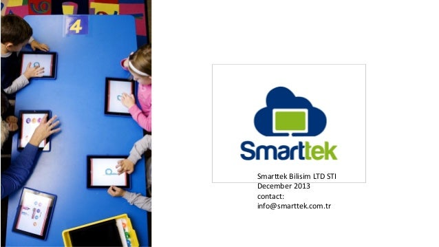 Smarttek Bilisim LTD STI December 2013 contact: info@smarttek.com.tr