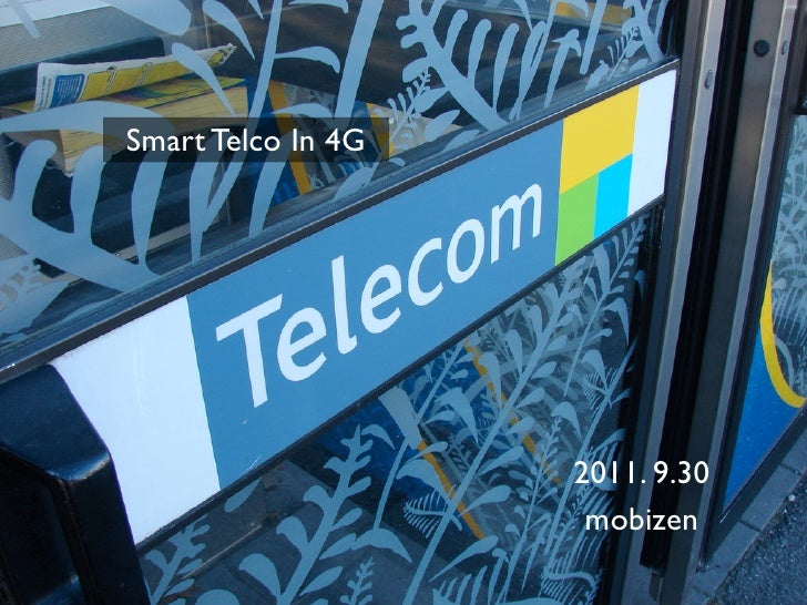 Smart Telco In 4G                    2011. 9.30                     mobizen