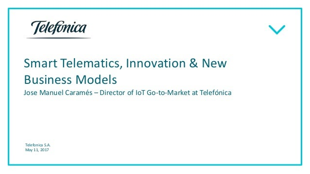 Smart Telematics, Innovation & New Business Models Jose Manuel Caramés – Director of IoT Go-to-Market at Telefónica Telefo...