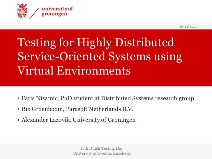 Testing for Highly Distributed Service-Oriented Systems  using Virtual Environments  <ul><li>Faris Nizamic, PhD student at...