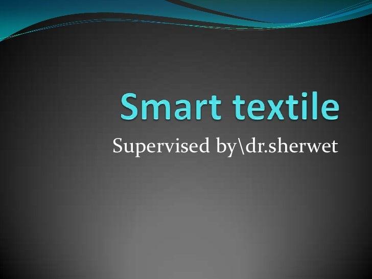 Smart textile Supervised bydr.sherwet