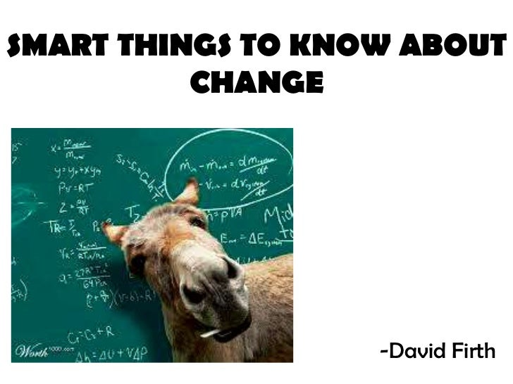 SMART THINGS TO KNOW ABOUT          CHANGE                   -David Firth