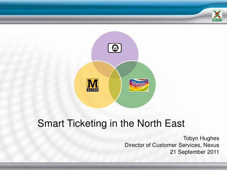 Smart Ticketing in the North East<br />Tobyn Hughes<br />Director of Customer Services, Nexus<br />21 September 2011<br />