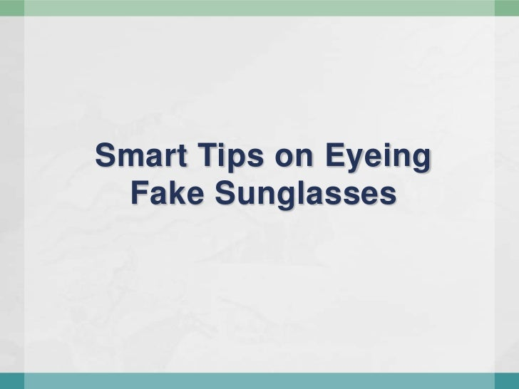 Smart Tips on Eyeing Fake Sunglasses<br />