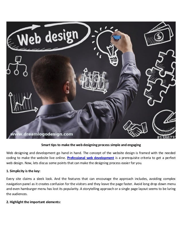 Smart tips to make the web designing process simple and engaging Web designing and development go hand in hand. The concep...