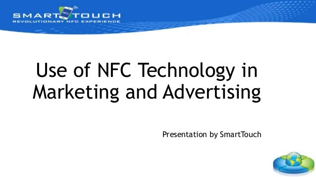 Use of NFC Technology in Marketing and Advertising Presentation by SmartTouch