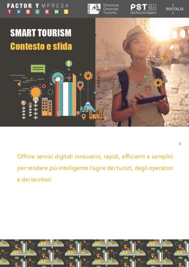 1 Offrire servizi digitali innovativi, rapidi, efficienti e semplici per rendere più intelligente l'agire dei turisti, deg...