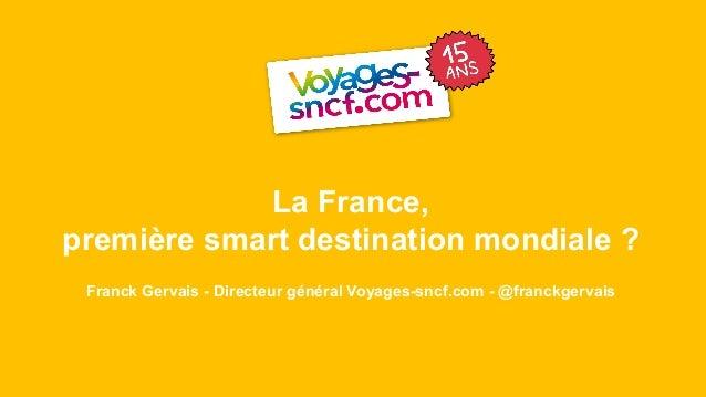 SOMMAIRE 1 #VSC 2015 22 AVRIL 2015 La France, première smart destination mondiale ? Franck Gervais - Directeur général Voy...