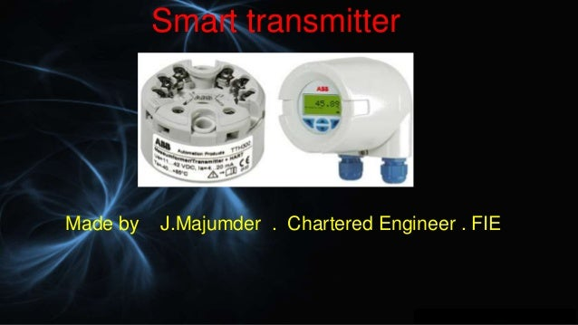 Smart transmitter Made by J.Majumder . Chartered Engineer . FIE
